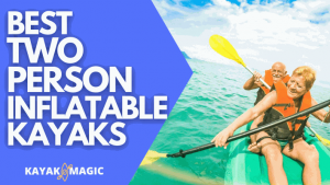 Best 2 Person Inflatable Kayaks