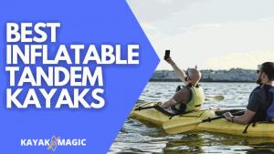 Best Inflatable Tandem Kayak