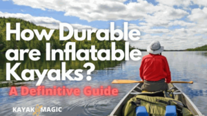 How Durable are Inflatable Kayaks