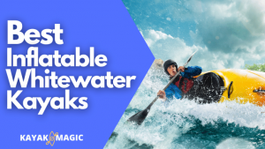 Best Inflatable Kayak For Whitewater