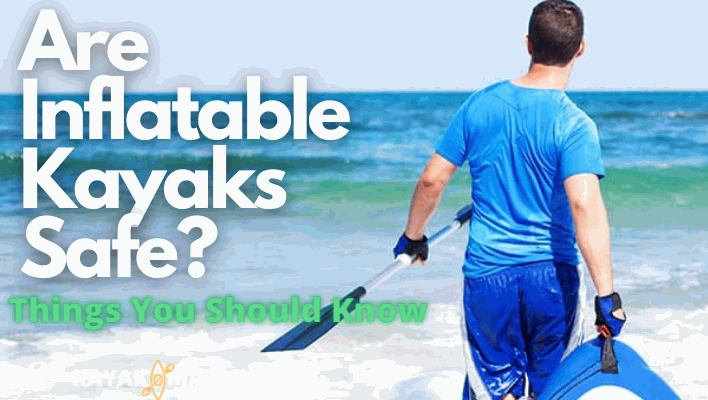 Are Inflatable Kayaks Safe