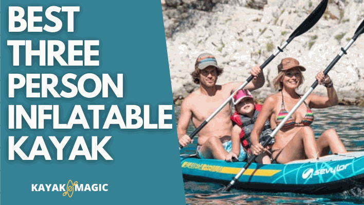 BEST THREE PERSON INFLATABLE KAYAK
