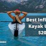 Top 7 Best Inflatable Kayak Under $200 [Jan 2021]