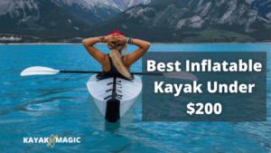 Best Inflatable Kayak Under $200