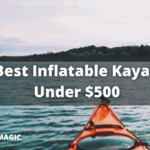 10 Best Inflatable Kayak Under $500 [Jan 2021]